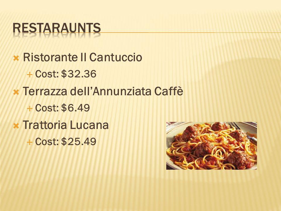  Ristorante Il Cantuccio  Cost: $32.36  Terrazza dell'Annunziata Caffè  Cost: $6.49  Trattoria Lucana  Cost: $25.49
