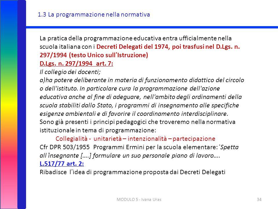 MODULO 5 - Ivana Uras34 1.3 La programmazione nella normativa La pratica della programmazione educativa entra ufficialmente nella scuola italiana con