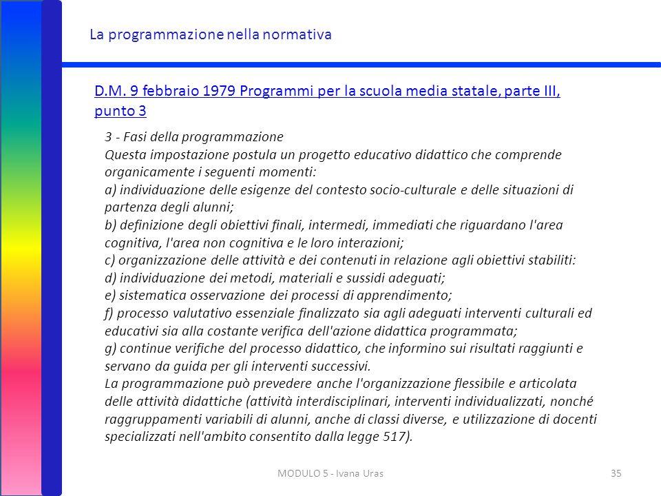 MODULO 5 - Ivana Uras35 La programmazione nella normativa D.M. 9 febbraio 1979 Programmi per la scuola media statale, parte III, punto 3 3 - Fasi dell