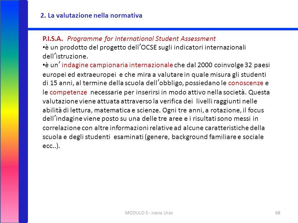 MODULO 5 - Ivana Uras68 P.I.S.A. Programme for International Student Assessment è un prodotto del progetto dell'OCSE sugli indicatori internazionali d