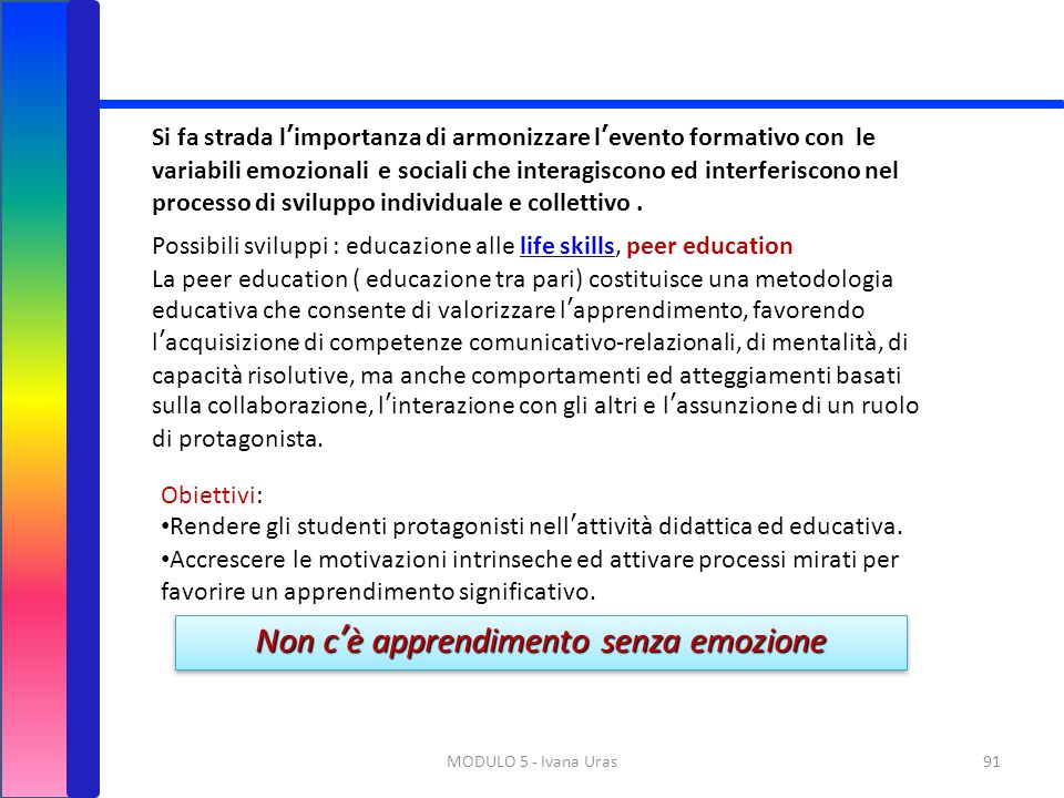 91MODULO 5 - Ivana Uras La peer education ( educazione tra pari) costituisce una metodologia educativa che consente di valorizzare l'apprendimento, fa
