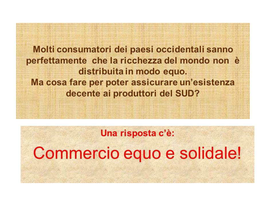 Molti consumatori dei paesi occidentali sanno perfettamente che la ricchezza del mondo non è distribuita in modo equo.