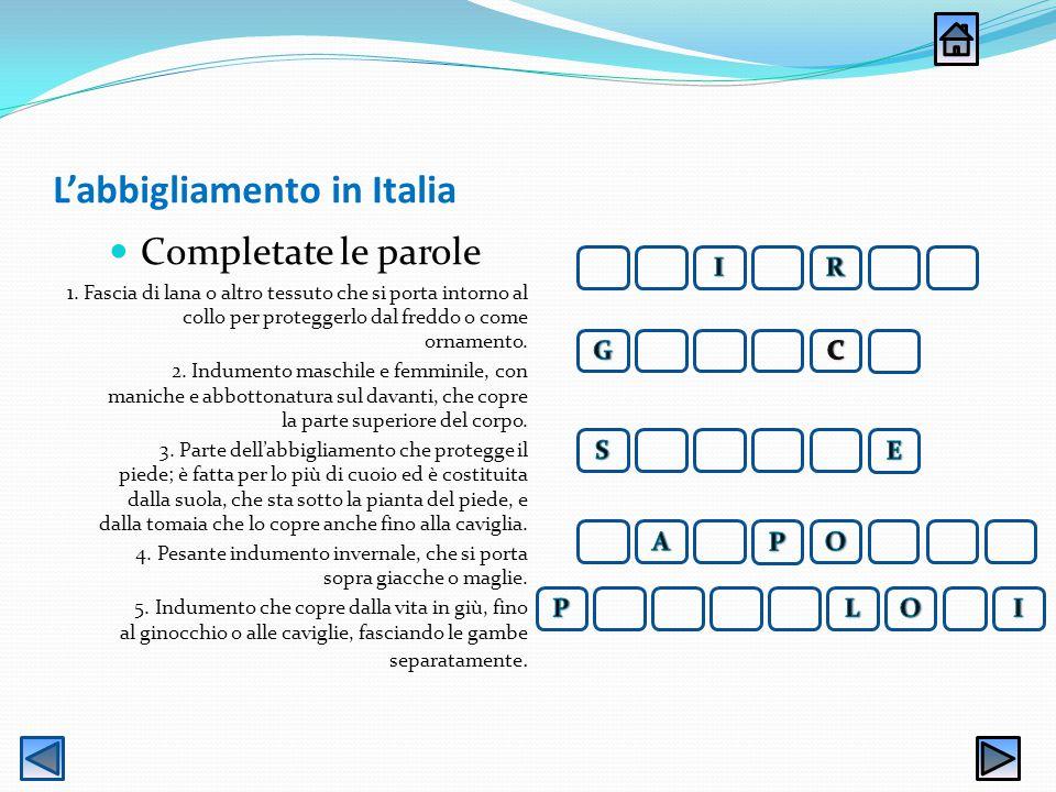 L'abbigliamento in Italia Identificate, ascoltate e scrivete il nome di questi oggetti