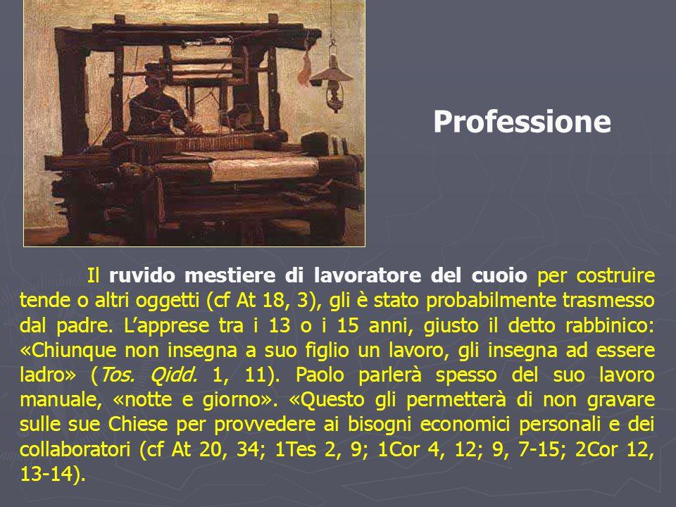 Il ruvido mestiere di lavoratore del cuoio per costruire tende o altri oggetti (cf At 18, 3), gli è stato probabilmente trasmesso dal padre.