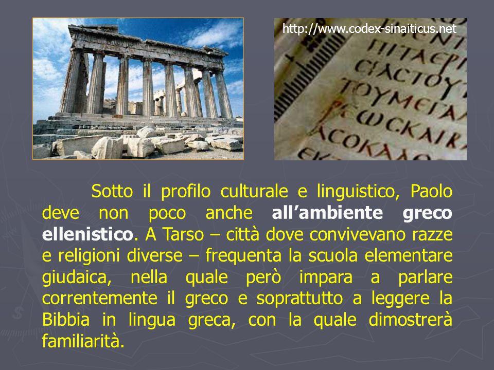 Sotto il profilo culturale e linguistico, Paolo deve non poco anche all'ambiente greco ellenistico. A Tarso – città dove convivevano razze e religioni