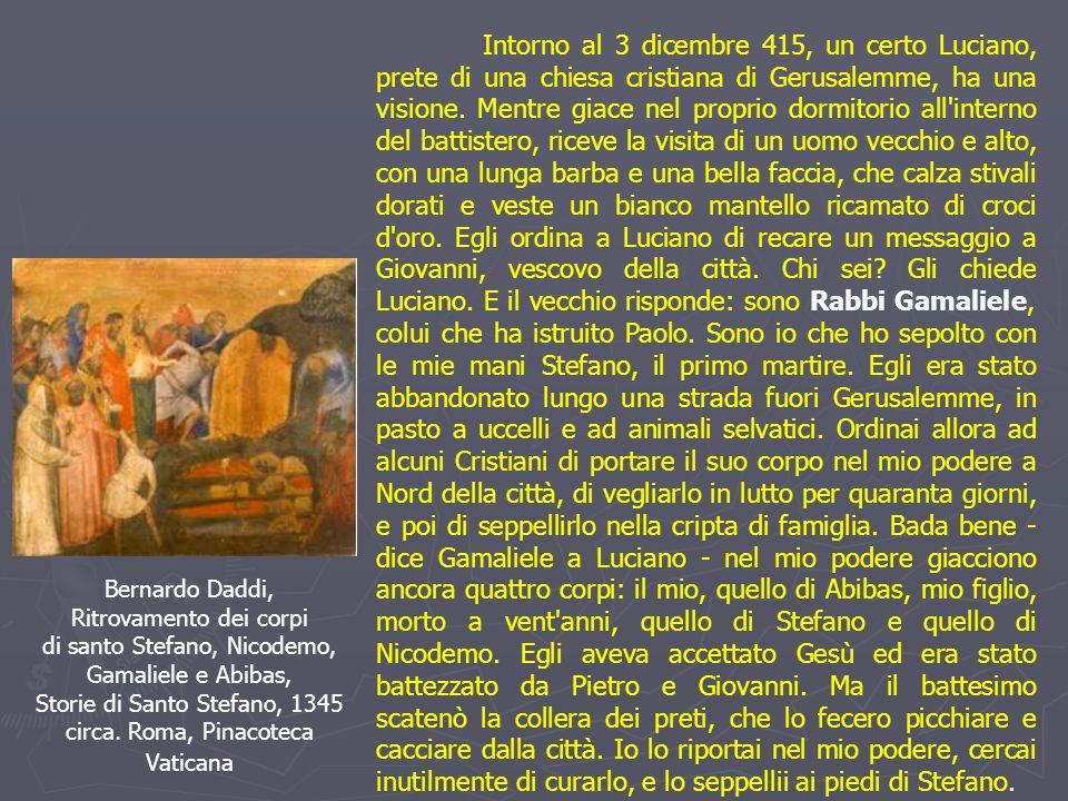 Intorno al 3 dicembre 415, un certo Luciano, prete di una chiesa cristiana di Gerusalemme, ha una visione. Mentre giace nel proprio dormitorio all'int