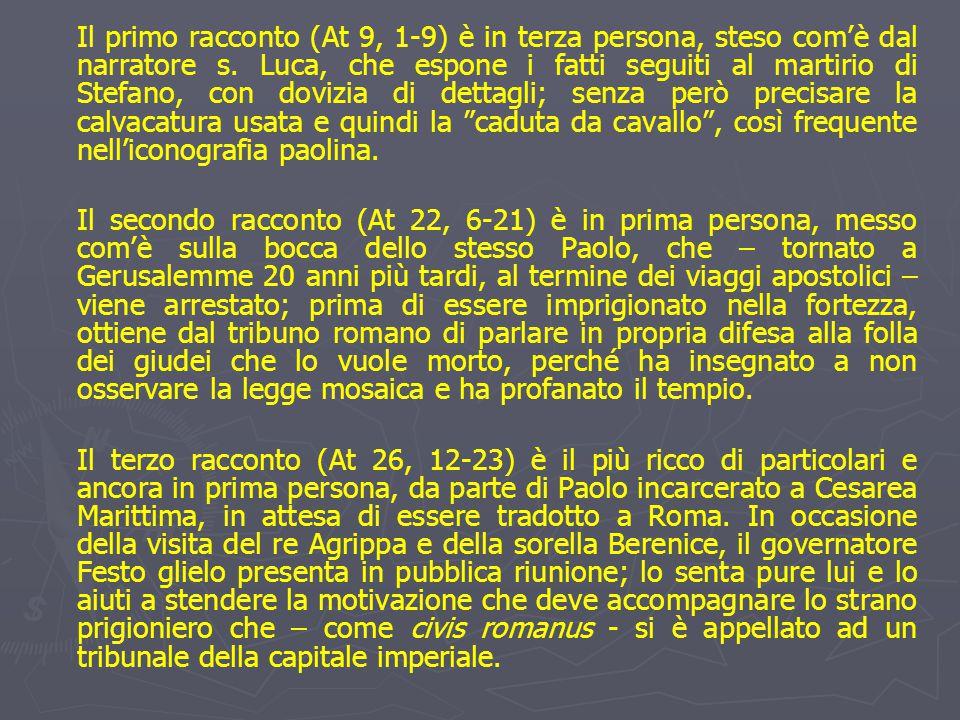 Il primo racconto (At 9, 1-9) è in terza persona, steso com'è dal narratore s. Luca, che espone i fatti seguiti al martirio di Stefano, con dovizia di
