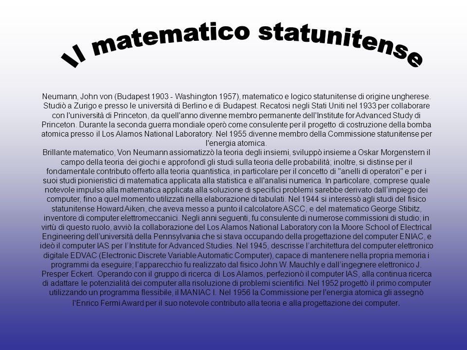Neumann, John von (Budapest 1903 - Washington 1957), matematico e logico statunitense di origine ungherese. Studiò a Zurigo e presso le università di