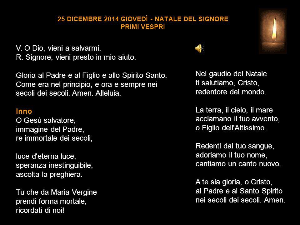 25 DICEMBRE 2014 GIOVEDÌ - NATALE DEL SIGNORE PRIMI VESPRI V.