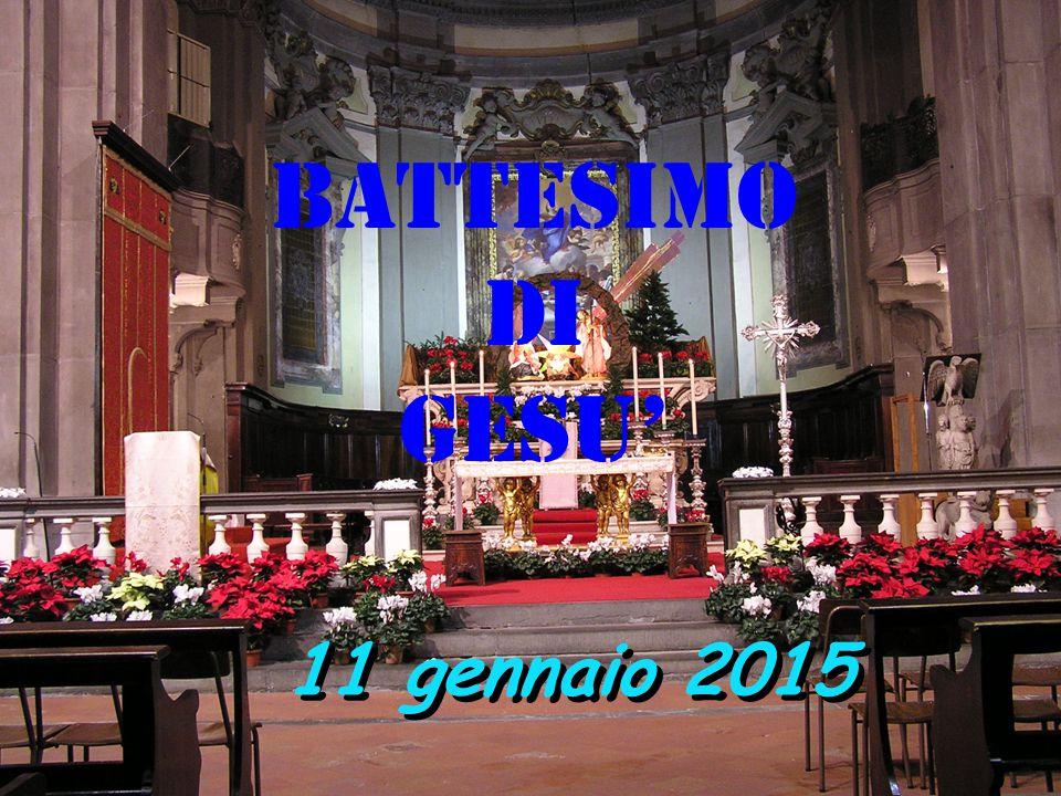 11 gennaio 2015 BATTESIMO DI GESU'