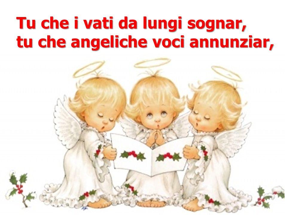 Tu che i vati da lungi sognar, tu che angeliche voci annunziar,