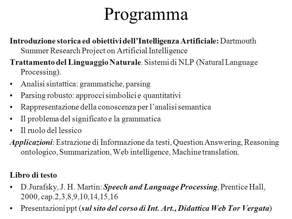 Programma Introduzione storica ed obiettivi dell'Intelligenza Artificiale: Dartmouth Summer Research Project on Artificial Intelligence Trattamento del Linguaggio Naturale.
