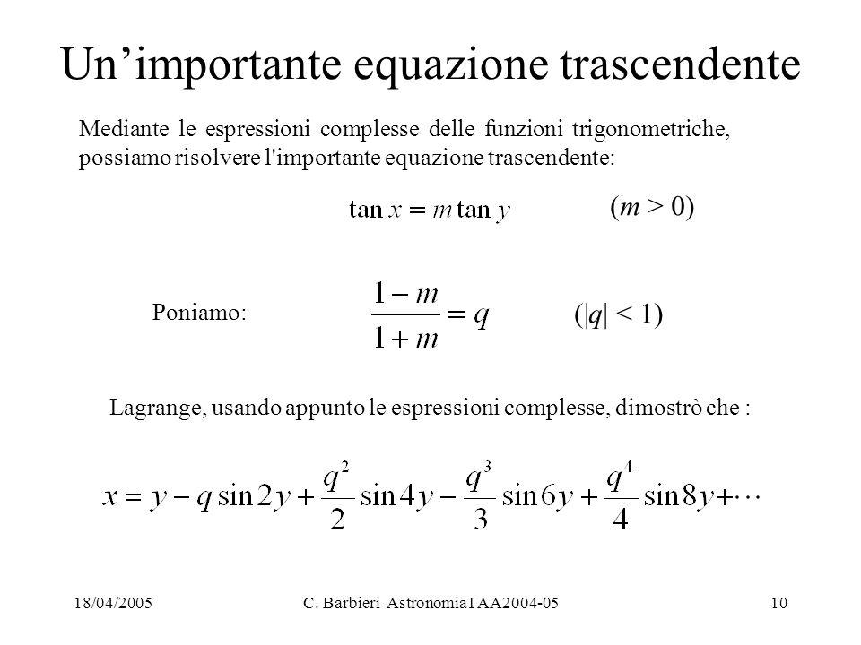 18/04/2005C. Barbieri Astronomia I AA2004-0510 Un'importante equazione trascendente Lagrange, usando appunto le espressioni complesse, dimostrò che :