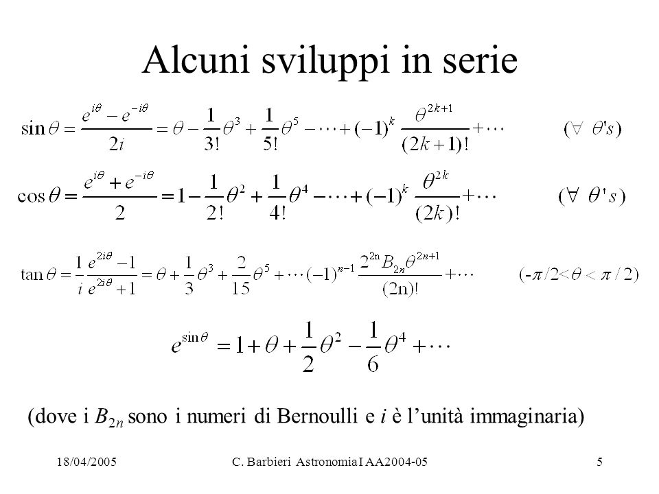 18/04/2005C. Barbieri Astronomia I AA2004-055 Alcuni sviluppi in serie (dove i B 2n sono i numeri di Bernoulli e i è l'unità immaginaria)