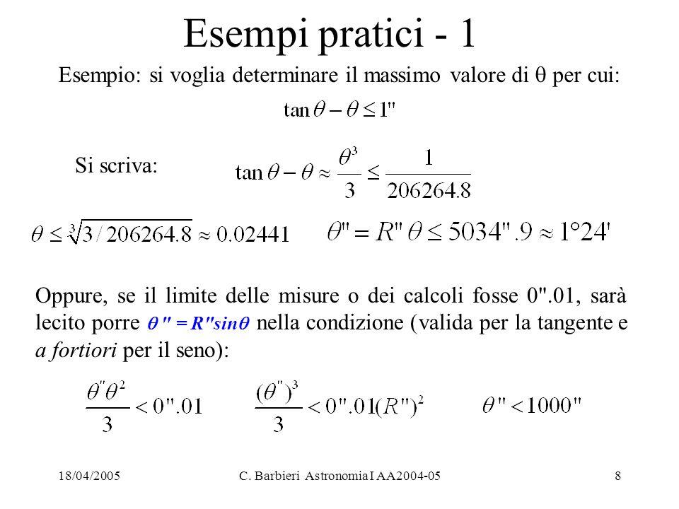 18/04/2005C. Barbieri Astronomia I AA2004-058 Esempi pratici - 1 Esempio: si voglia determinare il massimo valore di  per cui: Si scriva: Oppure, se