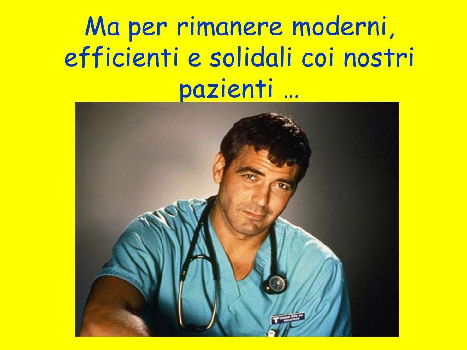 Ma per rimanere moderni, efficienti e solidali coi nostri pazienti …