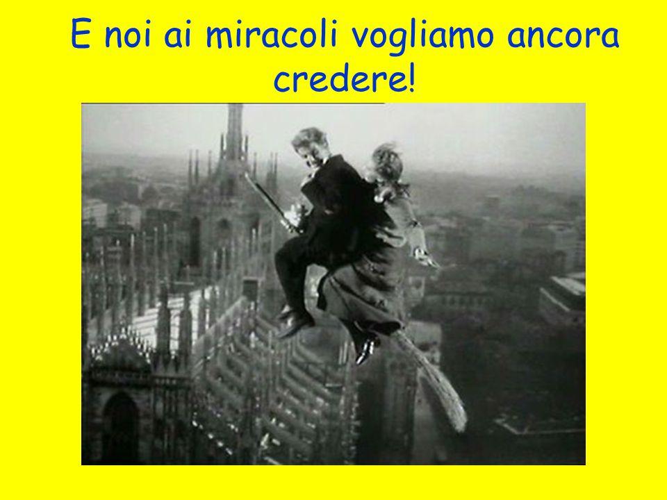E noi ai miracoli vogliamo ancora credere!