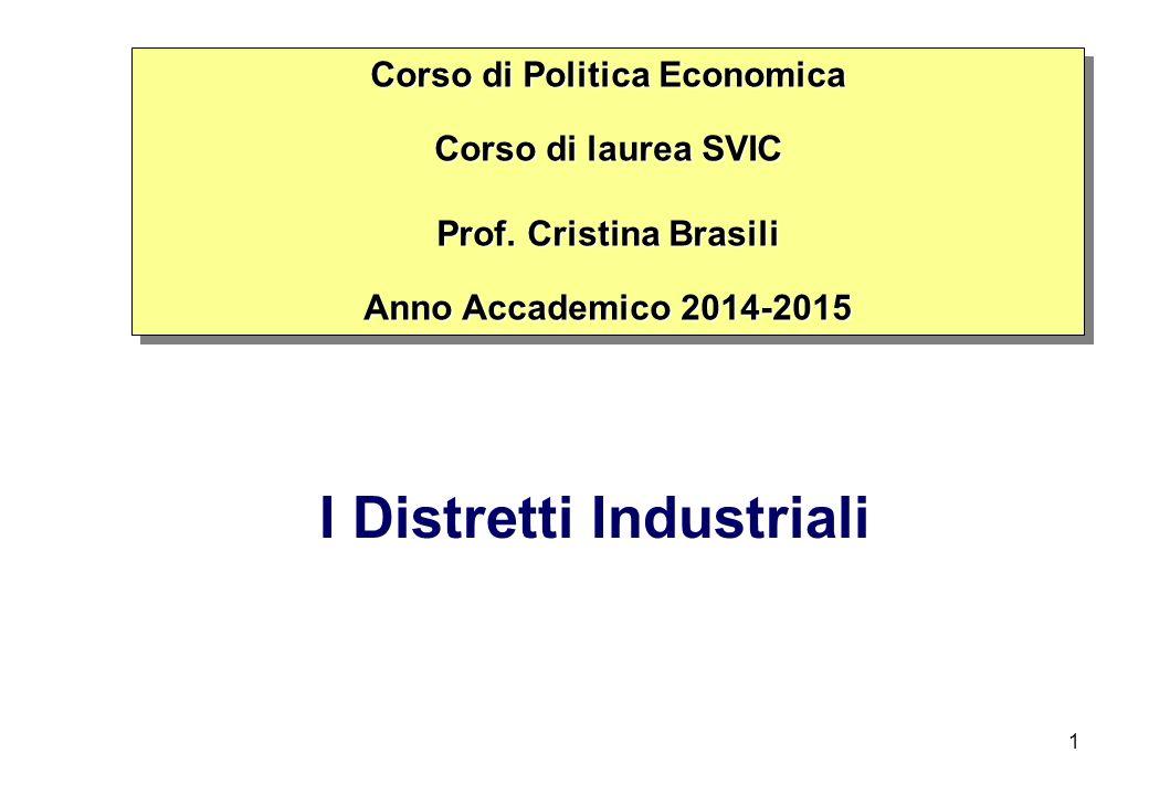 I Distretti Industriali Corso di Politica Economica Corso di laurea SVIC Prof. Cristina Brasili Anno Accademico 2014-2015 Corso di Politica Economica
