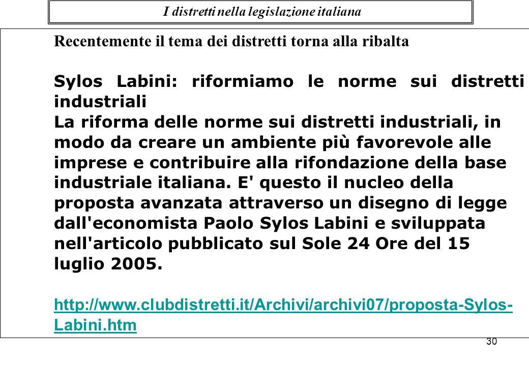 Recentemente il tema dei distretti torna alla ribalta Sylos Labini: riformiamo le norme sui distretti industriali La riforma delle norme sui distretti