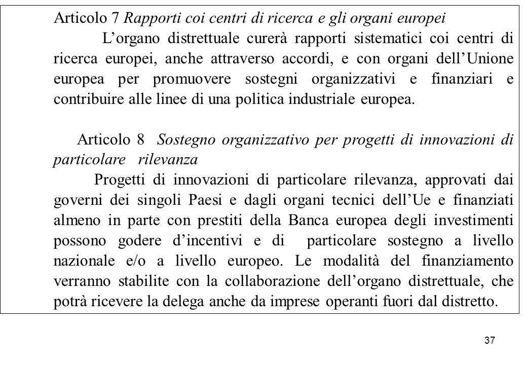 Articolo 7 Rapporti coi centri di ricerca e gli organi europei L'organo distrettuale curerà rapporti sistematici coi centri di ricerca europei, anche