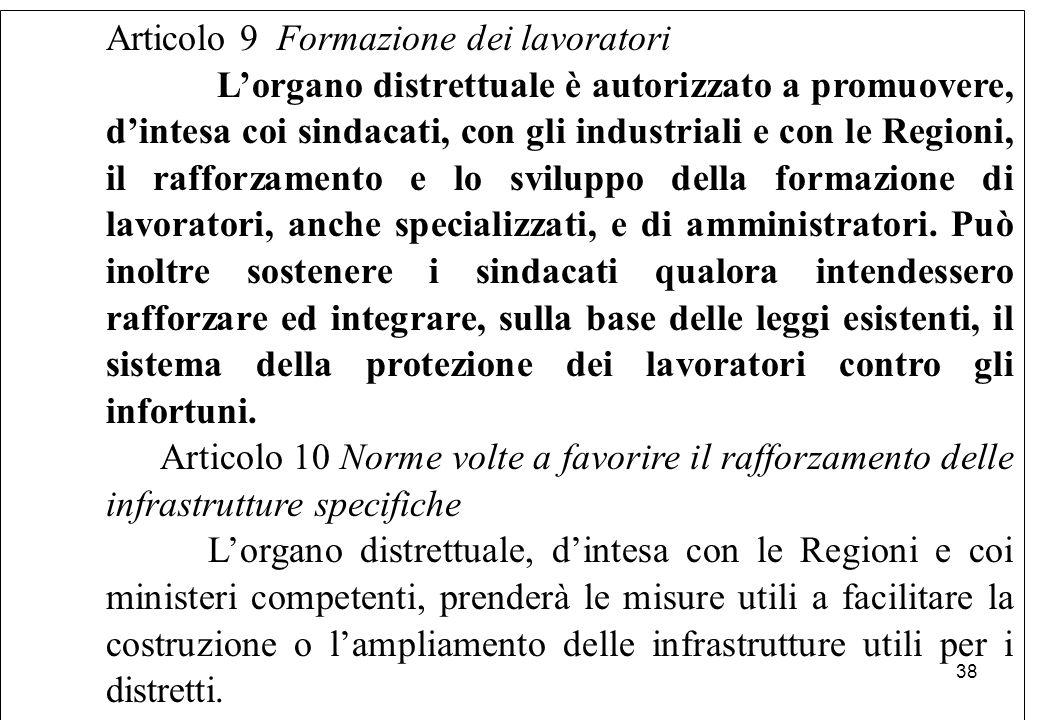 Articolo 9 Formazione dei lavoratori L'organo distrettuale è autorizzato a promuovere, d'intesa coi sindacati, con gli industriali e con le Regioni, i