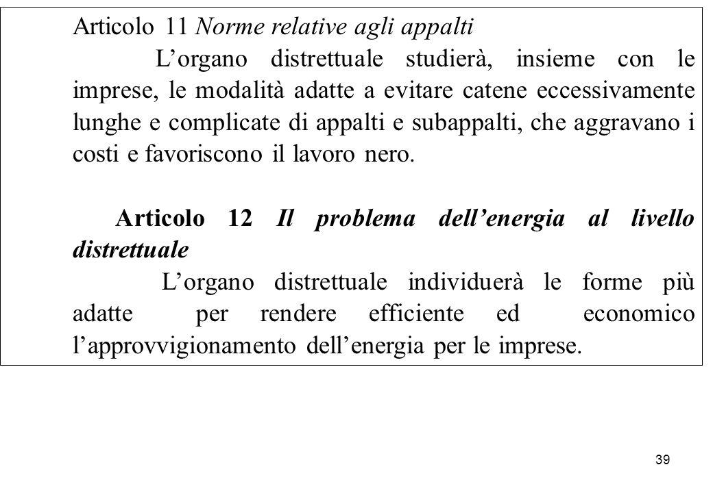 Articolo 11 Norme relative agli appalti L'organo distrettuale studierà, insieme con le imprese, le modalità adatte a evitare catene eccessivamente lun