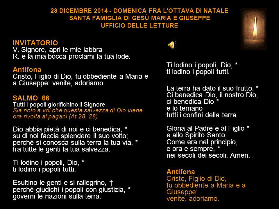 28 DICEMBRE 2014 - DOMENICA FRA L OTTAVA DI NATALE SANTA FAMIGLIA DI GESÙ MARIA E GIUSEPPE UFFICIO DELLE LETTURE INVITATORIO V.