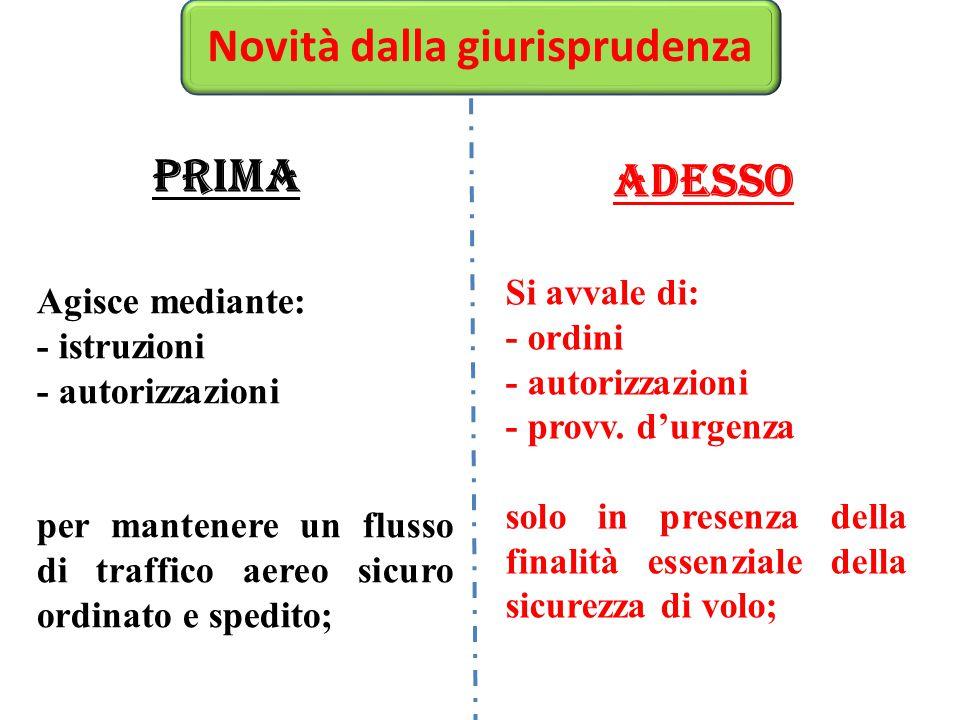 Novità dalla giurisprudenza PRIMA ADESSO Si avvale di: - ordini - autorizzazioni - provv. d'urgenza solo in presenza della finalità essenziale della s