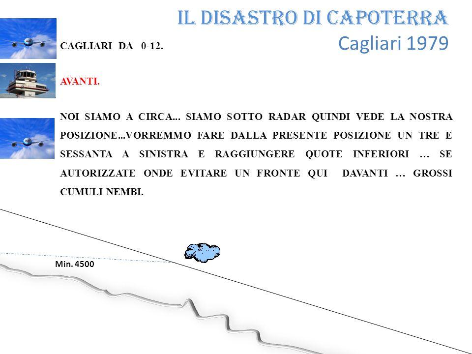 Il disastro di Capoterra Cagliari 1979 Min. 4500 CAGLIARI DA 0-12. AVANTI. NOI SIAMO A CIRCA... SIAMO SOTTO RADAR QUINDI VEDE LA NOSTRA POSIZIONE...VO