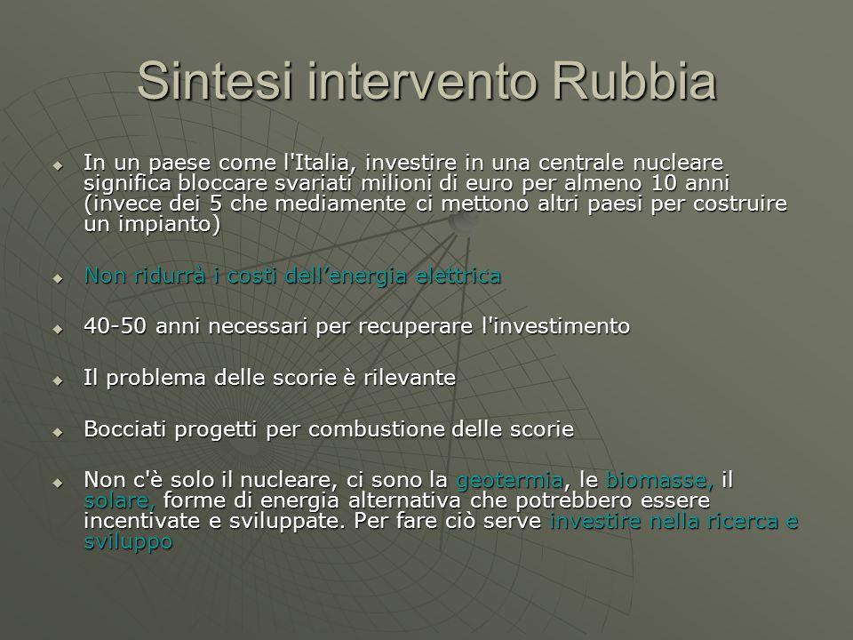 Sintesi intervento Rubbia  In un paese come l'Italia, investire in una centrale nucleare significa bloccare svariati milioni di euro per almeno 10 an