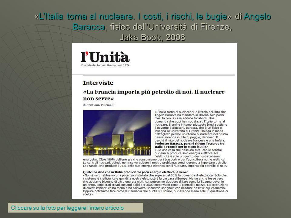 «L'Italia torna al nucleare. I costi, i rischi, le bugie» di Angelo Baracca, fisico dell'Università di Firenze, Jaka Book, 2008 Cliccare sulla foto pe