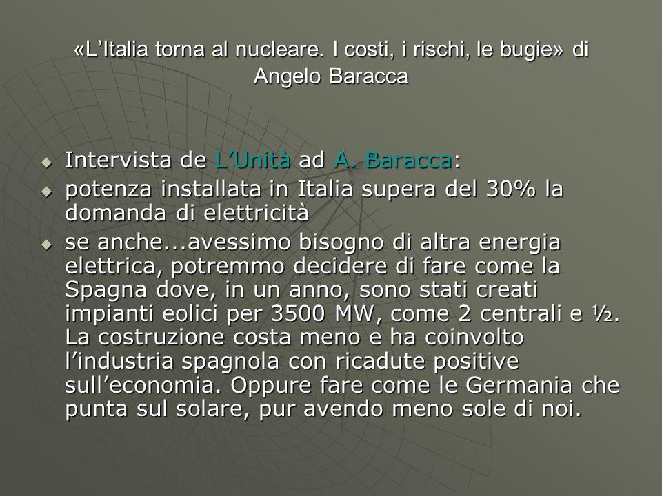 «L'Italia torna al nucleare. I costi, i rischi, le bugie» di Angelo Baracca  Intervista de L'Unità ad A. Baracca:  potenza installata in Italia supe
