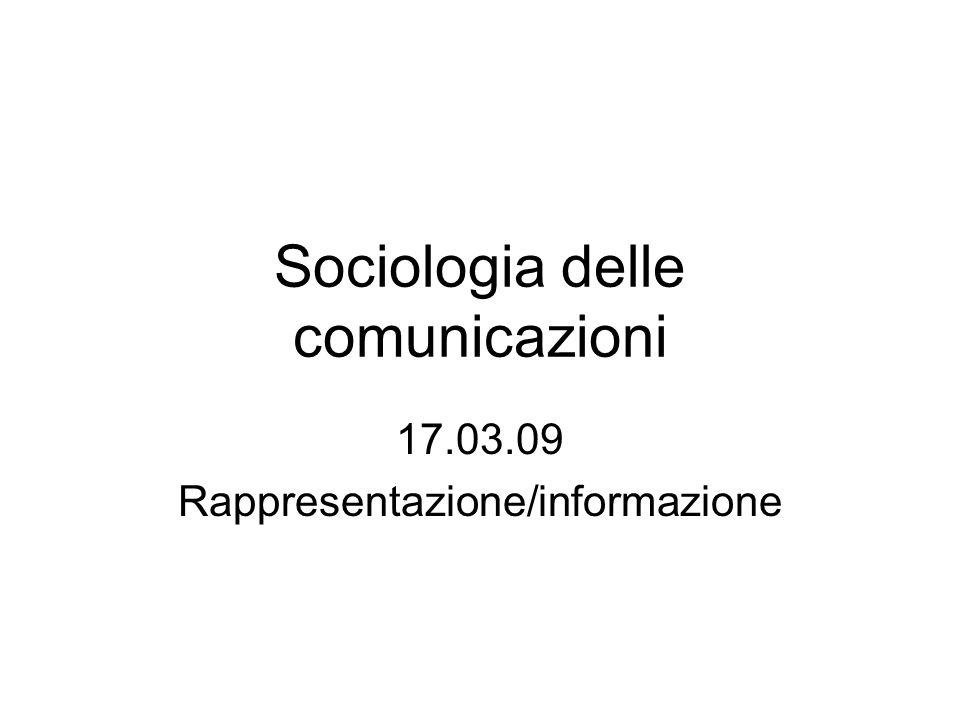 Sociologia delle comunicazioni 17.03.09 Rappresentazione/informazione