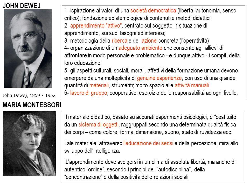 JOHN DEWEJ 1- ispirazione ai valori di una società democratica (libertà, autonomia, senso critico); fondazione epistemologica di contenuti e metodi di