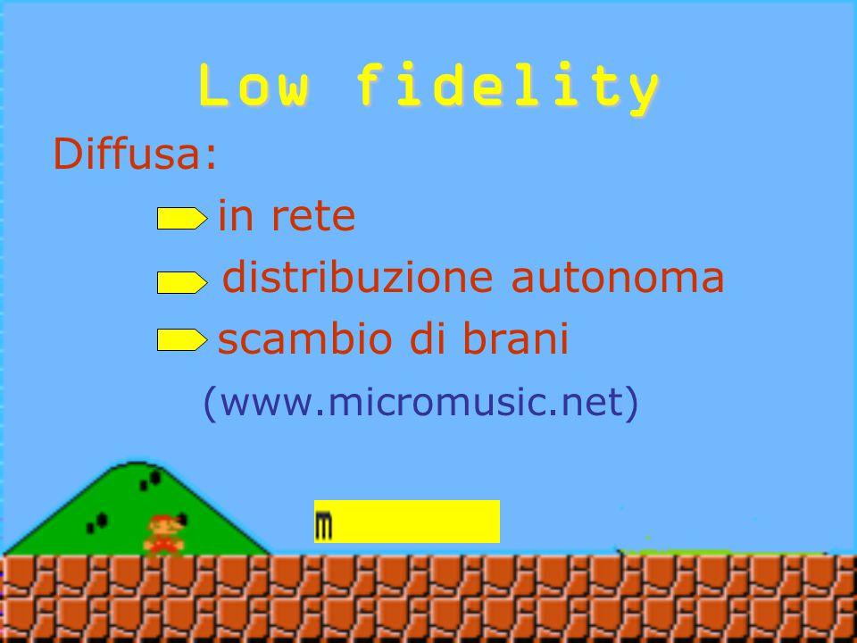 Low fidelity Low Fidelity significa: Musica di scarsa qualità tecnica, a basso prezzo di realizzazione, diffusa gratuitamente