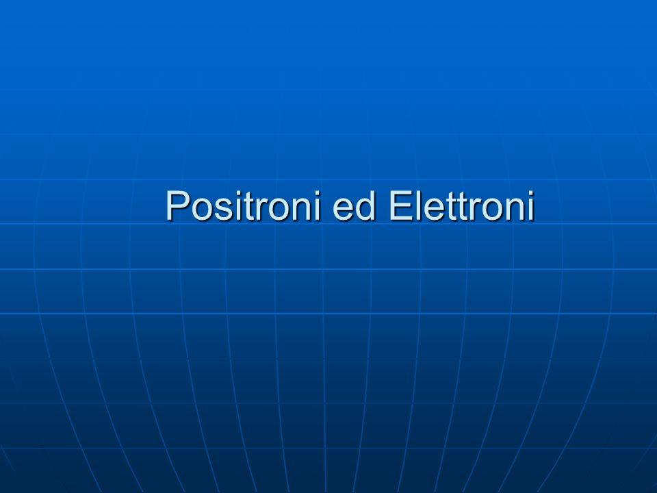 Positroni ed Elettroni