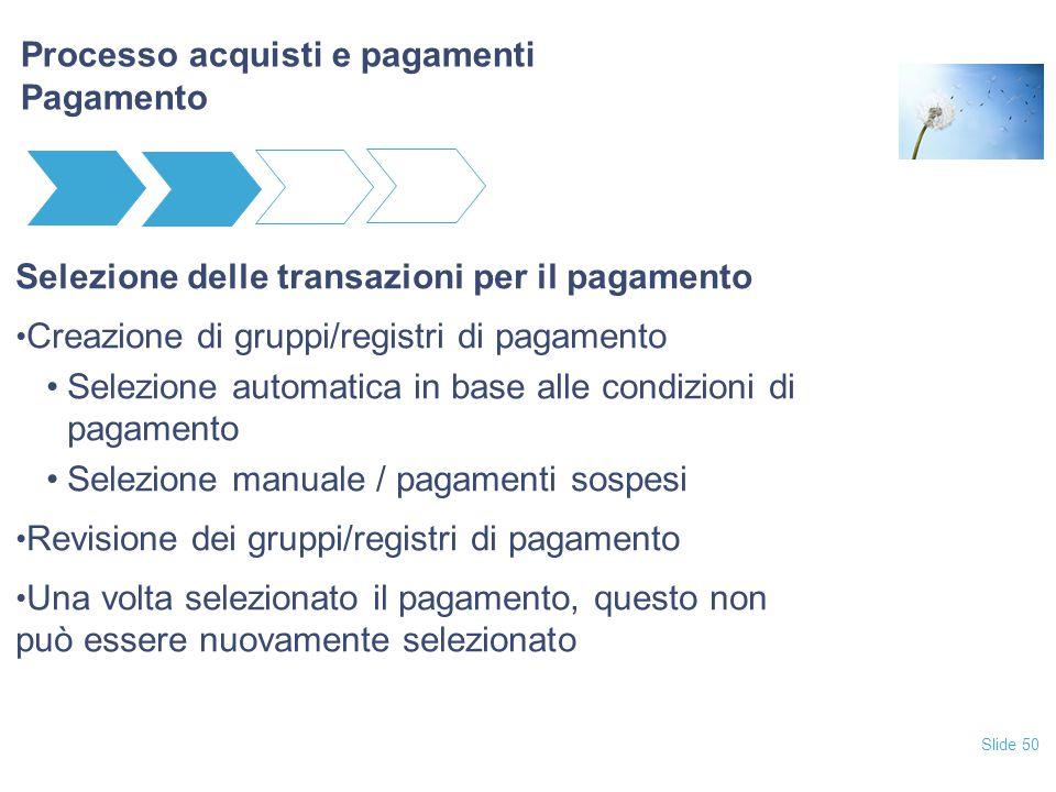 Slide 50 Processo acquisti e pagamenti Pagamento Selezione delle transazioni per il pagamento Creazione di gruppi/registri di pagamento Selezione auto