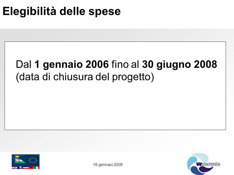 16 gennaio 2008 Elegibilità delle spese Dal 1 gennaio 2006 fino al 30 giugno 2008 (data di chiusura del progetto)