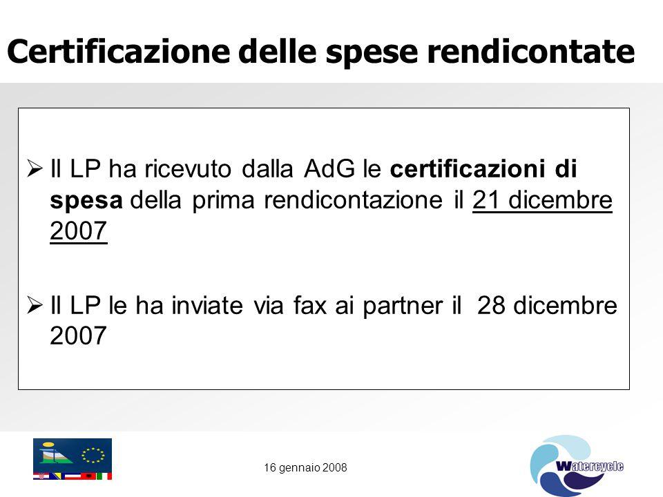 16 gennaio 2008 Certificazione delle spese rendicontate  Il LP ha ricevuto dalla AdG le certificazioni di spesa della prima rendicontazione il 21 dicembre 2007  Il LP le ha inviate via fax ai partner il 28 dicembre 2007