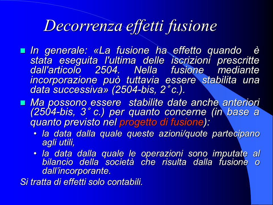 Decorrenza effetti fusione In generale: «La fusione ha effetto quando è stata eseguita l ultima delle iscrizioni prescritte dall articolo 2504.