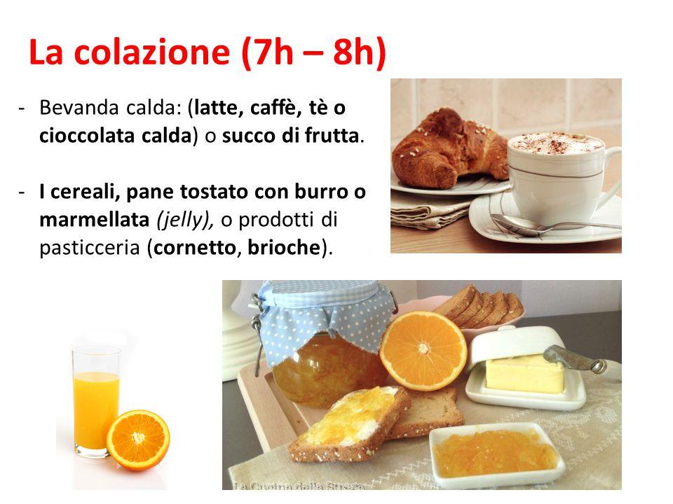 La colazione (7h – 8h) -Bevanda calda: (latte, caffè, tè o cioccolata calda) o succo di frutta. -I cereali, pane tostato con burro o marmellata (jelly