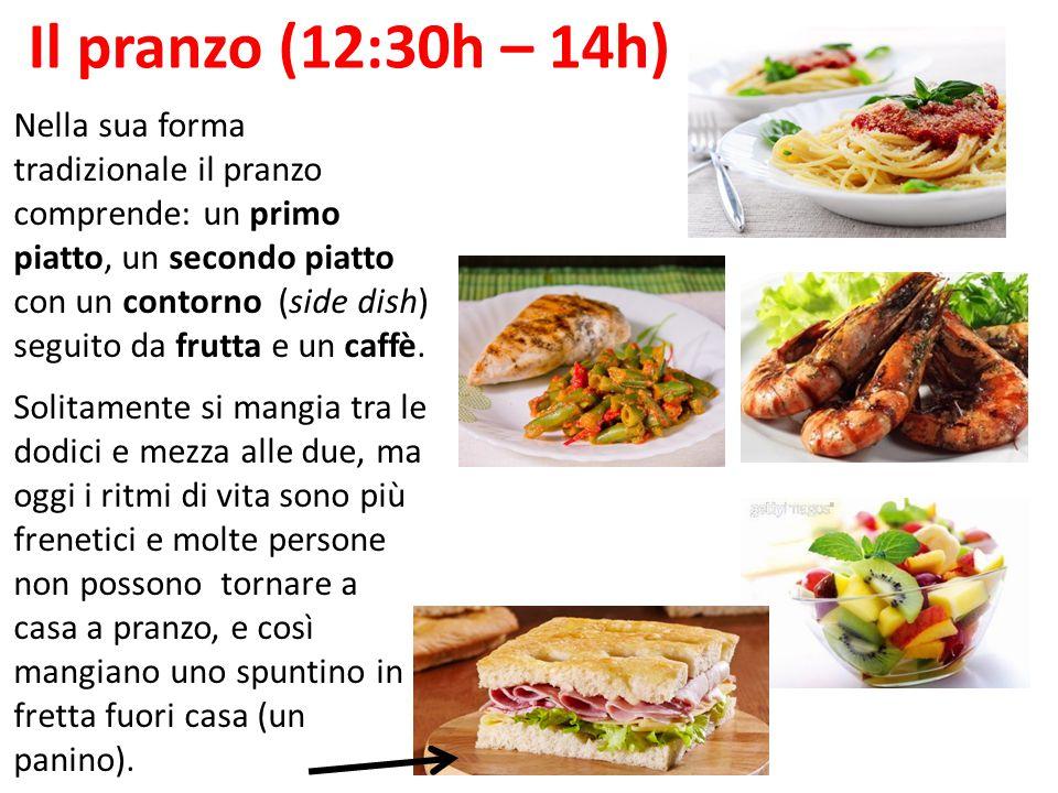 Il pranzo (12:30h – 14h) Nella sua forma tradizionale il pranzo comprende: un primo piatto, un secondo piatto con un contorno (side dish) seguito da f