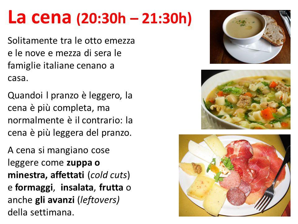 La cena ( 20:30h – 21:30h) Solitamente tra le otto emezza e le nove e mezza di sera le famiglie italiane cenano a casa. Quandoi l pranzo è leggero, la