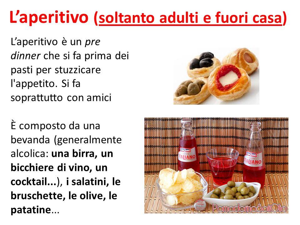 L'aperitivo (soltanto adulti e fuori casa) L'aperitivo è un pre dinner che si fa prima dei pasti per stuzzicare l'appetito. Si fa soprattutto con amic