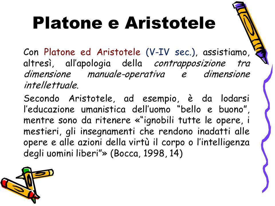 Con Platone ed Aristotele (V-IV sec.), assistiamo, altresì, all'apologia della contrapposizione tra dimensione manuale-operativa e dimensione intellet