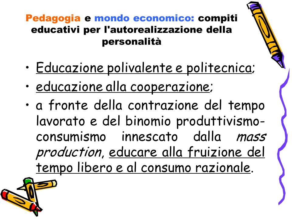 Pedagogia e mondo economico: compiti educativi per l'autorealizzazione della personalità Educazione polivalente e politecnica; educazione alla coopera