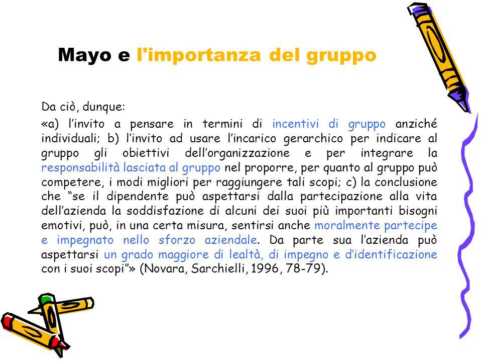 Mayo e l'importanza del gruppo Da ciò, dunque: «a) l'invito a pensare in termini di incentivi di gruppo anziché individuali; b) l'invito ad usare l'in