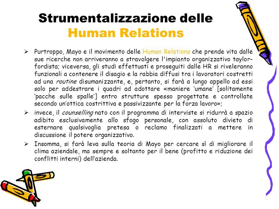 Strumentalizzazione delle Human Relations  Purtroppo, Mayo e il movimento delle Human Relations che prende vita dalle sue ricerche non arriveranno a