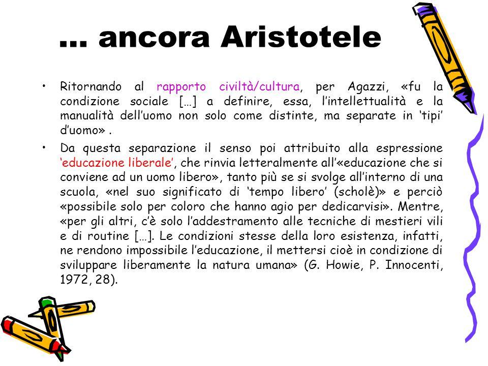 … ancora Aristotele Ritornando al rapporto civiltà/cultura, per Agazzi, «fu la condizione sociale […] a definire, essa, l'intellettualità e la manuali