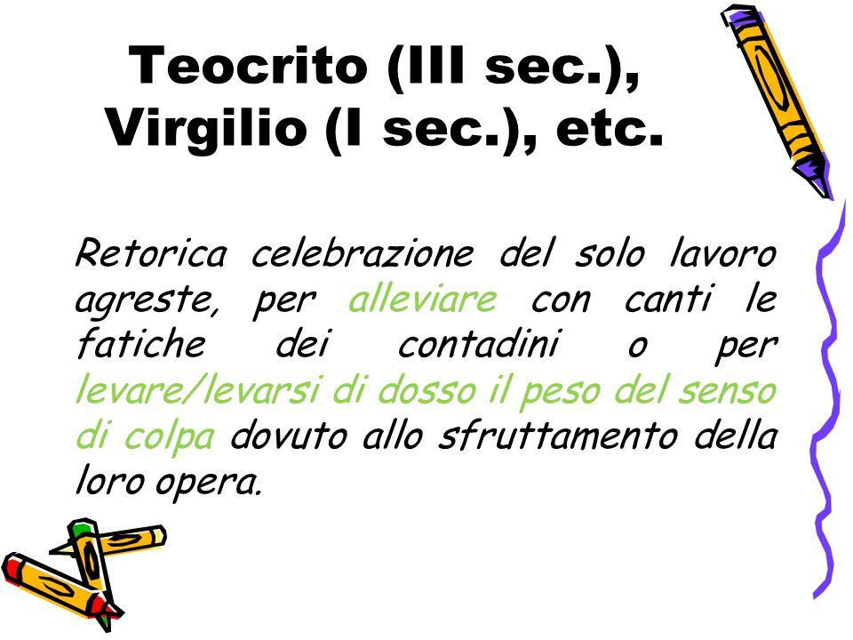 Teocrito (III sec.), Virgilio (I sec.), etc. Retorica celebrazione del solo lavoro agreste, per alleviare con canti le fatiche dei contadini o per lev